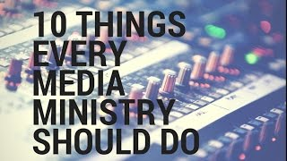 10 Things Every Media Ministry Should Do
