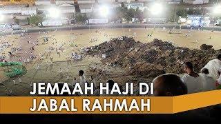 Video Tengah Malam, Ribuan Jemaah Haji Incar Posisi Wukuf di Jabal Rahmah