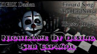 "ENNARD SONG || ""NIGHTMARE BY DESING"" Sub Español TryHardNinja || HugoRC"