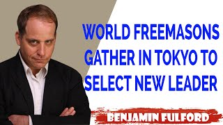 Benjamin Fulford Update — WORLD FREEMASONS GATHER IN TOKYO TO SELECT NEW LEADER