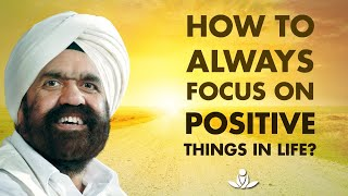 Focus on the positive   How to always focus on the positive things in life?