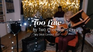 "Tiny Desk Submission: ""Too Late"""