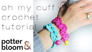 HOW TO CROCHET + An Easy Bracelet/Cuff - Oh My Cuff Pattern
