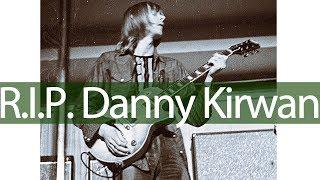 R.I.P. Danny Kirwan