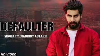 Defaulter - Singga ( Full Song ) | Mankirt Aulakh | Latest New Punjabi Songs 2019  #hrpugang