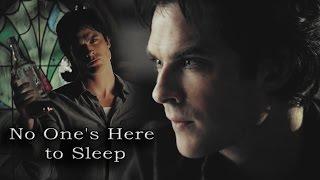 Damon Salvatore || No One's Here to Sleep