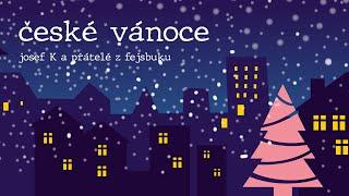 Video ČESKÉ VÁNOCE - Josef K a přátelé z fejsbooku