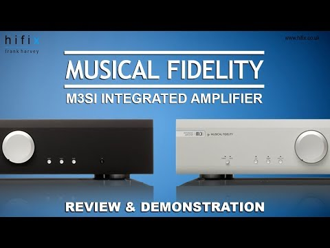 Musical Fidelity M3si Integrated Amplifier Review and Demonstration