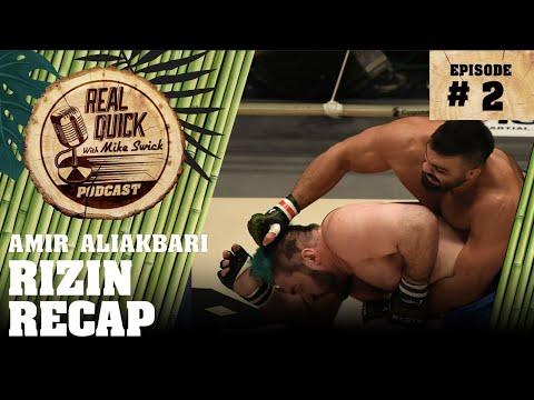 Ep #2: RIZIN Amir Aliakbari Recap – The Real Quick With Mike Swick Podcast