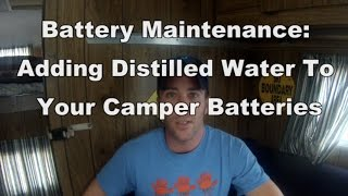 Battery Maintenance: Adding Distilled Water To Your Camper Batteries