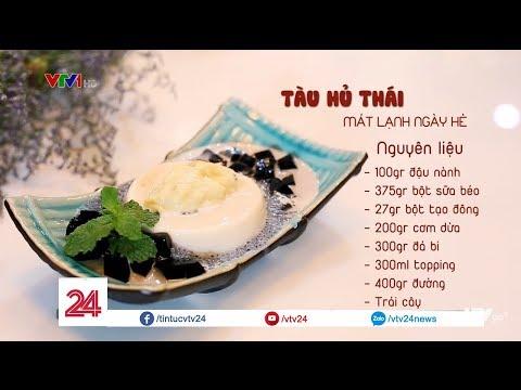 Tàu hủ Thái - Mát lạnh ngày hè - Tin Tức VTV24