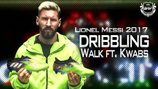 Lionel Messi ▶ Walk ft. Kwabs Dribbling Best Goals & Skills l 2017 HD