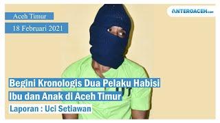 VIDEO Kronologi Pembunuhan Ibu dan Anak di Aceh Timur
