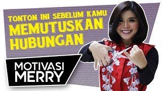 JANGAN MEMUTUSKAN HUBUNGAN SEBELUM KAMU NONTON VIDEO INI | Motivasi Merry | Merry Riana