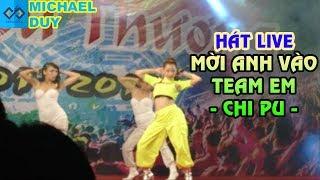 [Vlog] Hát Live: MỜI ANH VÀO TEAM (❤️) EM - Chi Pu (치푸) Cực Đỉnh ! | Michael Duy
