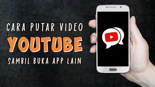 Cara Memutar Video Musik di Youtube Sambil Membuka Aplikasi Lain