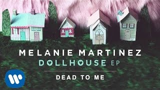 Melanie Martinez - Dead To Me (Audio)