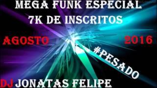 Mega Funk Especial 7K de Inscritos Agosto (DJ Jonatas Felipe)