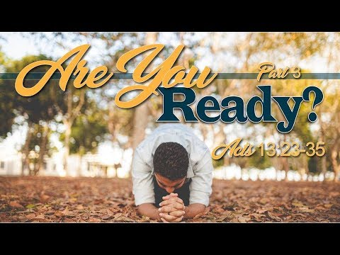 Are You Ready Pt 3, Acts 13:23-35