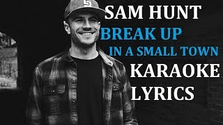 SAM HUNT - BREAK UP IN A SMALL TOWN KARAOKE VERSION LYRICS