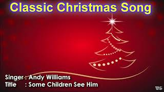 Some Children See Him  - ANDY WILLIAMS (Classic Christmas Song 2018)