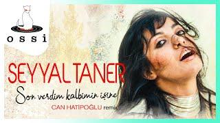 Seyyal Taner / Son Verdim Kalbimin İşine (Can Hatipoğlu Remix)