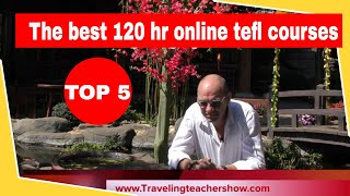 which tefl course is best.120 tefl course.Traveling teacher show.