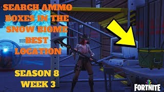 Fortnite - SEARCH AMMO BOXES IN THE SNOW BIOME BEST LOCATION - SEASON 8 WEEK 3 CHALLENGES