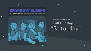 "Sparrow Sleeps: Fall Out Boy ""Saturday"" Lullaby"