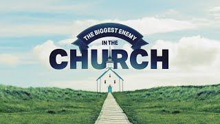 The Biggest Enemy In the Church