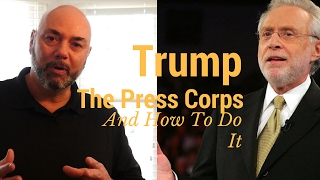 Press Corps, Wolf Blitzer, and how Trump Should handle them