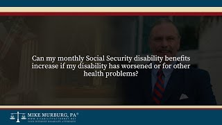 Video thumbnail: Can my monthly Social Security disability benefits increase if my disability has worsened or for other health problems?