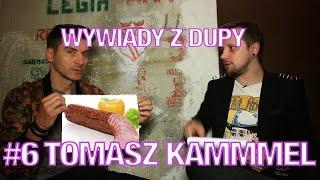 WYWIADY Z DUPY #6 - TOMASZ KAMMMEL