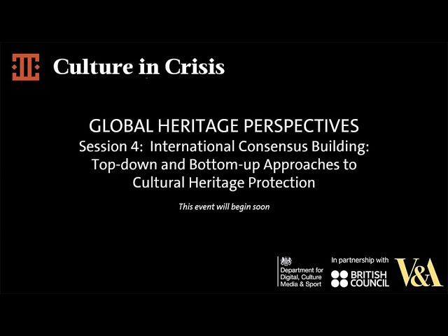 Global Heritage Perspectives: Session 4: International Consensus Building: Top-Down and Bottom-Up Approaches to Cultural Heritage Protection thumbnail