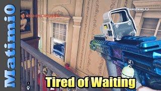 Tired of Waiting - Rainbow Six Siege