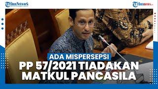 Nadiem: Ada Mispersepsi PP 57/2021 Tiadakan Matkul Pancasila dan Bahasa Indonesia