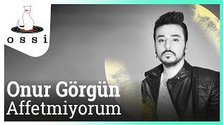 Onur Görgün & Aylin Vatankoş / Affetmiyorum