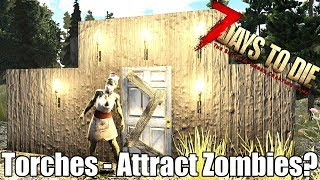 7 Days to Die - Torches - Do they Raise The Heat  Map? Are Zombies Attracted To Them? (Alpha 17)