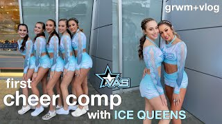CHEER COMPETITION W/ ICE QUEENS 2019 | Grwm + Vlog