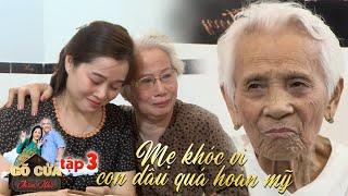 Gõ cửa thăm nhà | Tập 3: Mẹ chồng 101 tuổi chứng kiến con dâu bật khóc vì tìm được cháu dâu hoàn mỹ