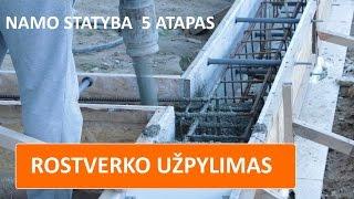 ROSTVERKO užpylimas betonu- pamatų įrengimas, 5 ETAPAS