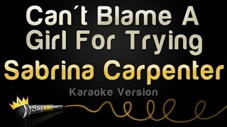 Sabrina Carpenter - Can't Blame A Girl For Trying    Version