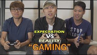 Expectation VS Reality: Gaming