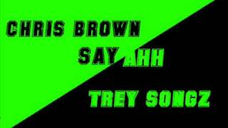SAY AHH!!-CHRIS BROWN AND TREY SONGZ