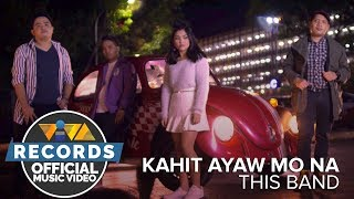Kahit Ayaw Mo Na   This Band [Official Music Video]