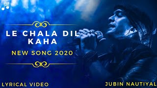 LE CHALA DIL KAHA LYRICS - JUBIN NAUTIYAL - YouTube