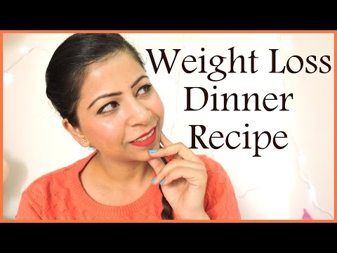 Video Weight Loss Dinner Recipe -  Low Calorie Indian Dinner Foods For Weight Loss