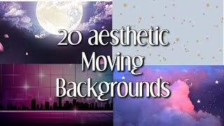 20 AESTHETIC MOVING BACKGROUNDS PART 2