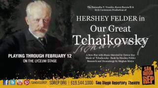 """Our Great Tchaikovsky"" runs now thru February 12th at the San Diego REP"