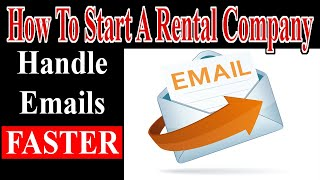 Handle Emails Faster - Start A Rental Company